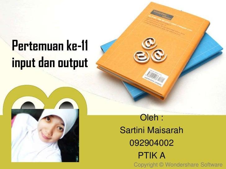 Pertemuan ke-11input dan output                        Oleh :                   Sartini Maisarah                     09290...