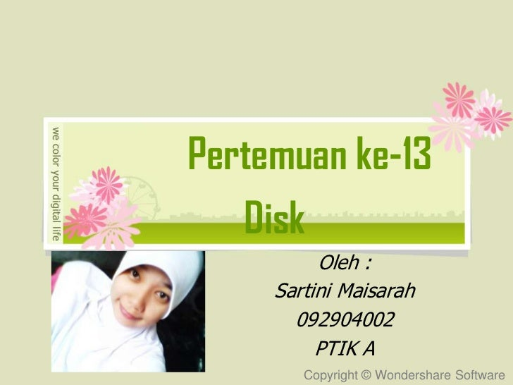 Pertemuan ke-13   Disk          Oleh :     Sartini Maisarah       092904002          PTIK A        Copyright © Wondershare...
