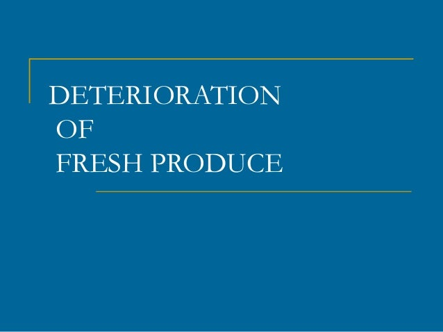 DETERIORATIONOFFRESH PRODUCE