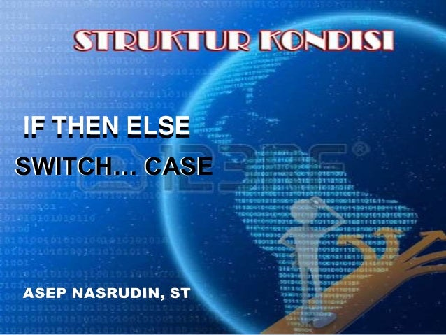 IF THEN ELSE SWITCH… CASE
