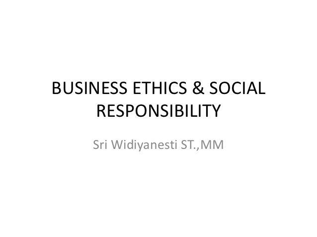 BUSINESS ETHICS & SOCIAL     RESPONSIBILITY    Sri Widiyanesti ST.,MM