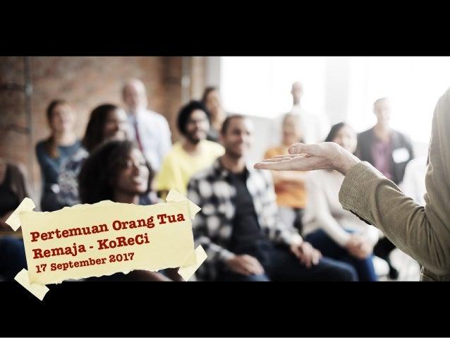 Pertemuan Orang Tua Remaja - KoReCi 17 September 2017