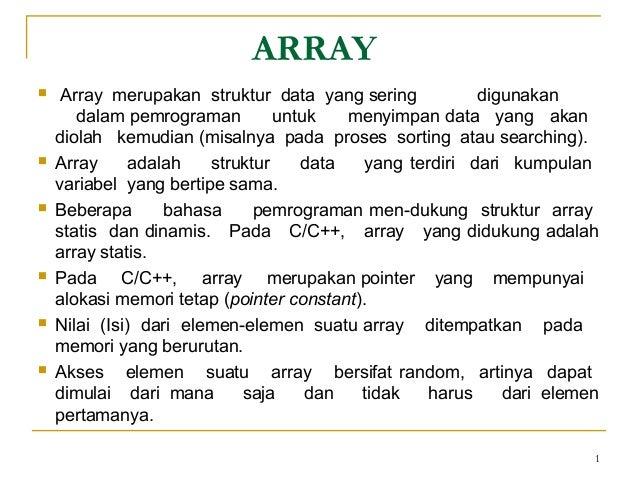 1ARRAY Array merupakan struktur data yang sering digunakandalam pemrograman untuk menyimpan data yang akandiolah kemudian...