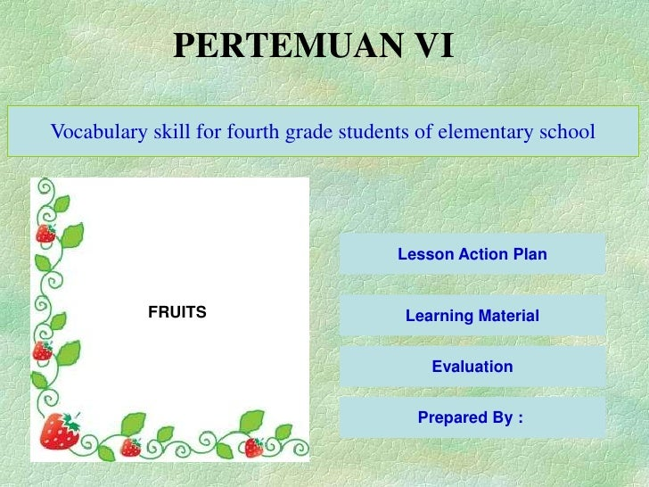PERTEMUAN VIVocabulary skill for fourth grade students of elementary school                                        Lesson ...