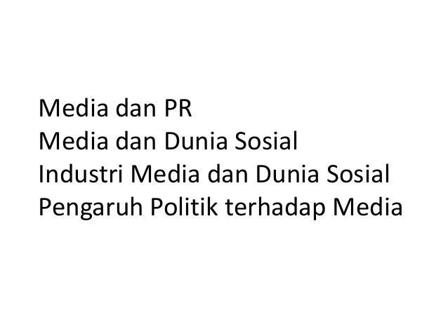 Media dan PR Media dan Dunia Sosial Industri Media dan Dunia Sosial Pengaruh Politik terhadap Media