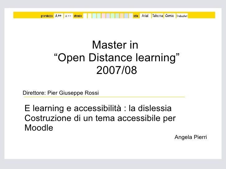"""Master in  """"Open Distance learning"""" 2007/08 E learning e accessibilità : la dislessia Costruzione di un tema accessibile p..."""