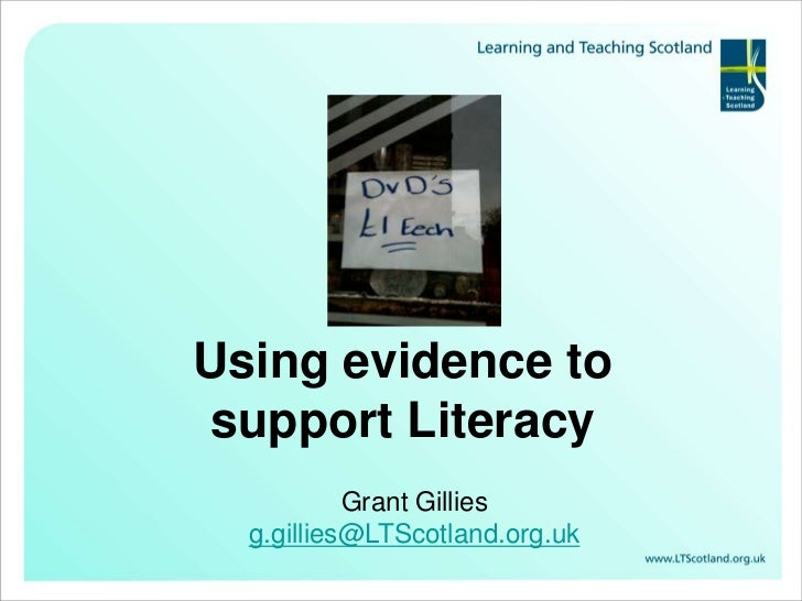 Using evidence to support Literacy <br />Grant Gillies<br />g.gillies@LTScotland.org.uk<br />