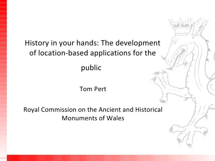 History in your hands: The development of location-based applications for the public   Tom Pert Royal Commission on the An...