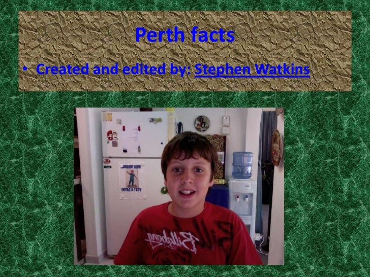 Perth facts<br />Created and edited by: Stephen Watkins<br />