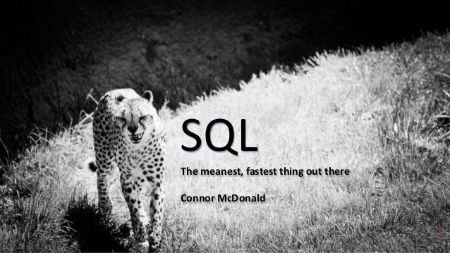 Copyright © 2017, Oracle and/or its affiliates. All rights reserved. SQLThe meanest, fastest thing out there Connor McDona...