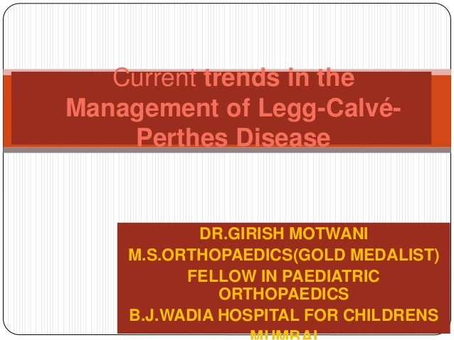 DR.GIRISH MOTWANI M.S.ORTHOPAEDICS(GOLD MEDALIST) FELLOW IN PAEDIATRIC ORTHOPAEDICS B.J.WADIA HOSPITAL FOR CHILDRENS Curre...