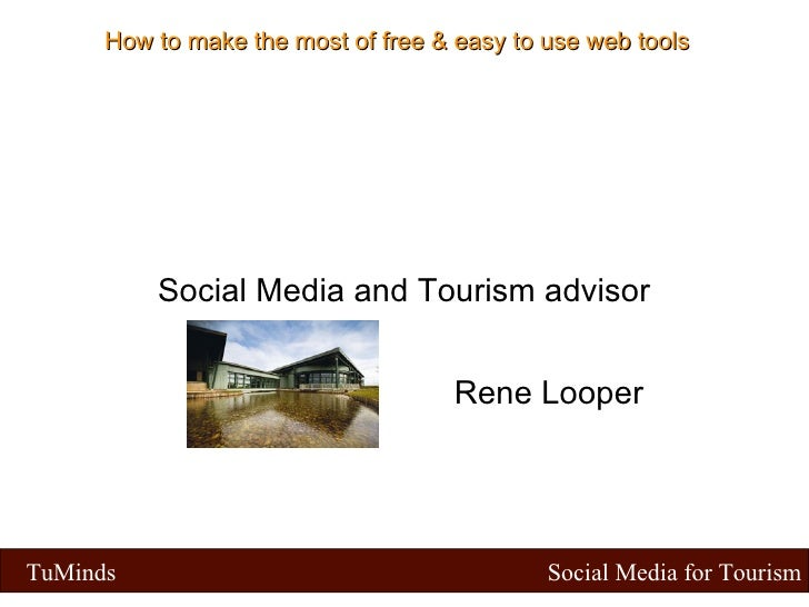 Social Media and Tourism advisor Rene Looper How to make the most of free & easy to use web tools