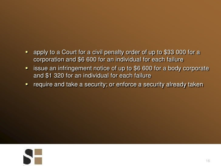 16<br />apply to a Court for a civil penalty order of up to $33000 for a corporation and $6600 for an individual for eac...