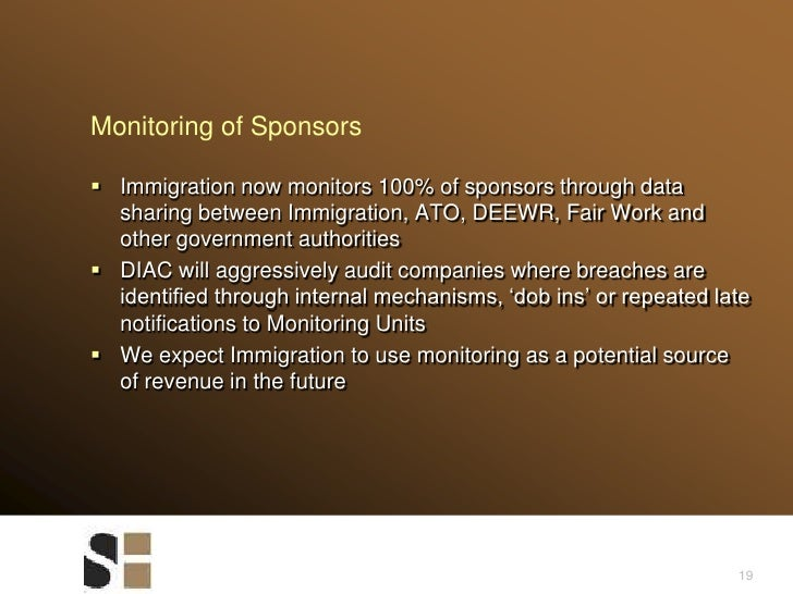 19<br />Monitoring of Sponsors<br />Immigration now monitors 100% of sponsors through data sharing between Immigration, AT...