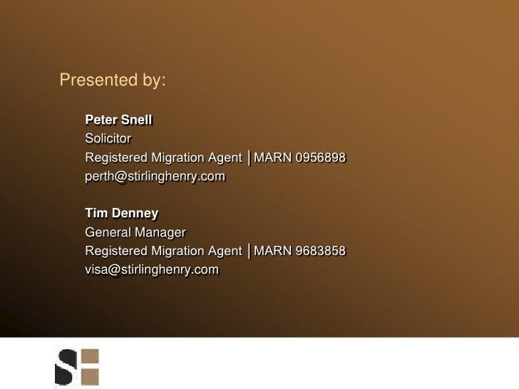 Presented by:<br />Peter Snell<br />Solicitor <br />Registered Migration Agent │MARN 0956898<br />perth@stirlinghenry.com<...
