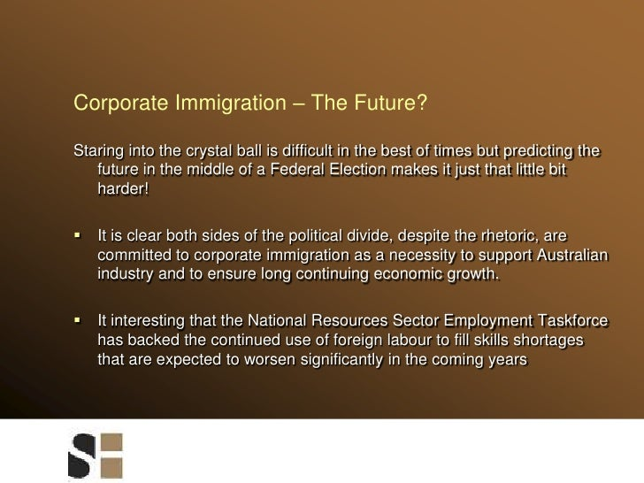 Corporate Immigration – The Future?<br />Staring into the crystal ball is difficult in the best of times but predicting th...