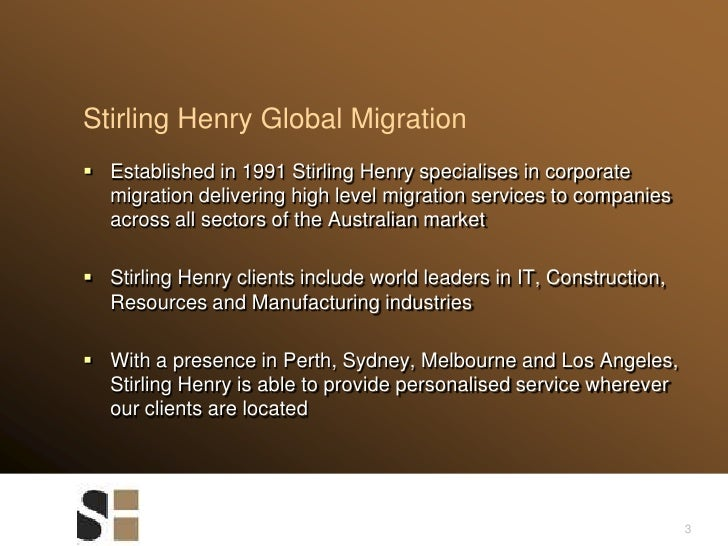 Established in 1991 Stirling Henry specialises in corporate migration delivering high level migration services to companie...