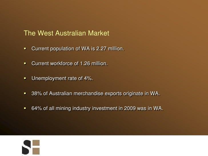 The West Australian Market<br />Current population of WA is 2.27 million.<br />Current workforce of 1.26 million.<br />Une...