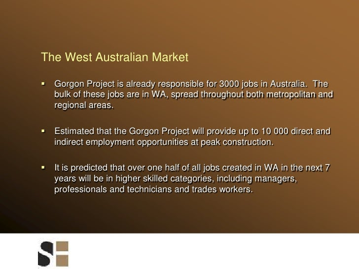 The West Australian Market<br />Gorgon Project is already responsible for 3000 jobs in Australia.  The bulk of these jobs ...