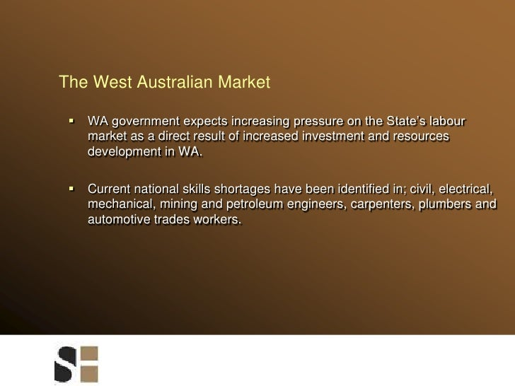 The West Australian Market<br />WA government expects increasing pressure on the State's labour market as a direct result ...