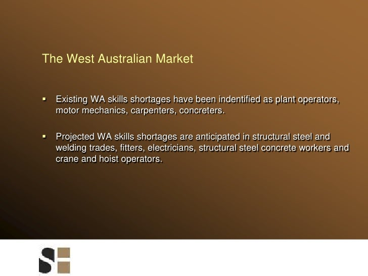 The West Australian Market<br />Existing WA skills shortages have been indentified as plant operators, motor mechanics, ca...