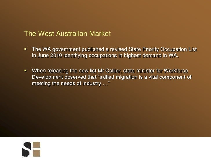 The West Australian Market<br />The WA government published a revised State Priority Occupation List in June 2010 identify...