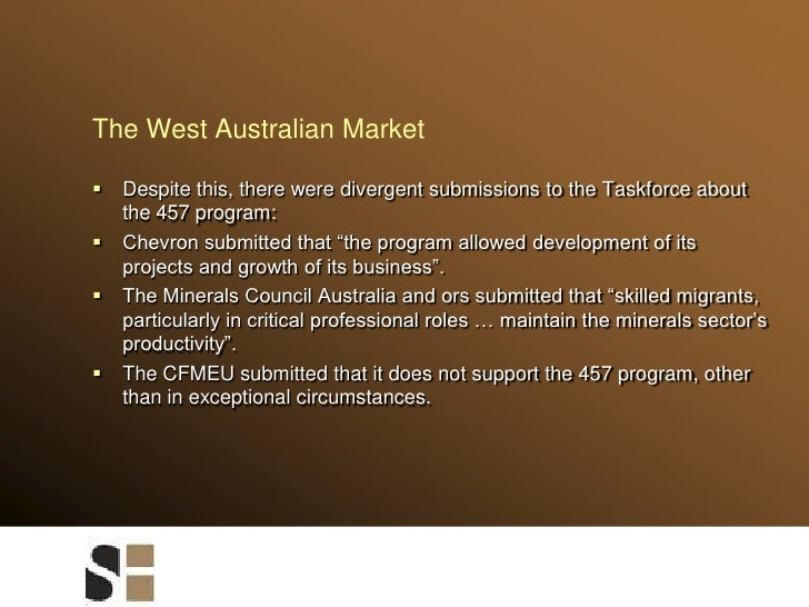 The West Australian Market<br />Despite this, there were divergent submissions to the Taskforce about the 457 program:<br ...
