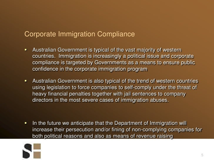 5<br />Corporate Immigration Compliance<br />Australian Government is typical of the vast majority of western countries.  ...