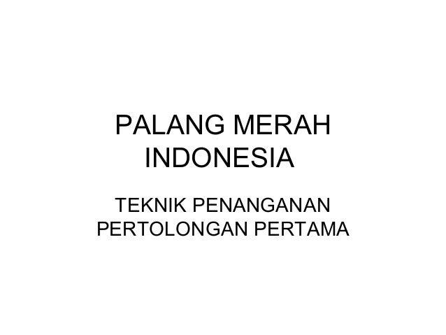 PALANG MERAH   INDONESIA TEKNIK PENANGANANPERTOLONGAN PERTAMA