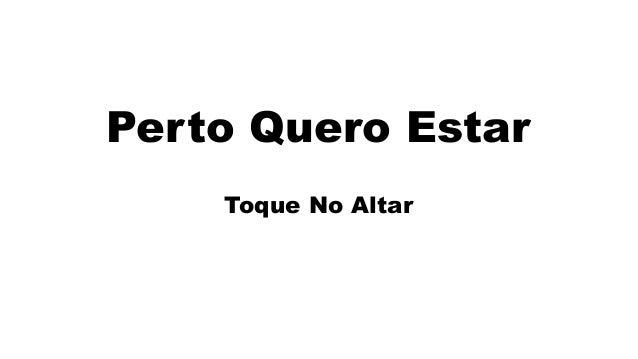 Toque no Altar - Perto quero estar by sergiojunior79
