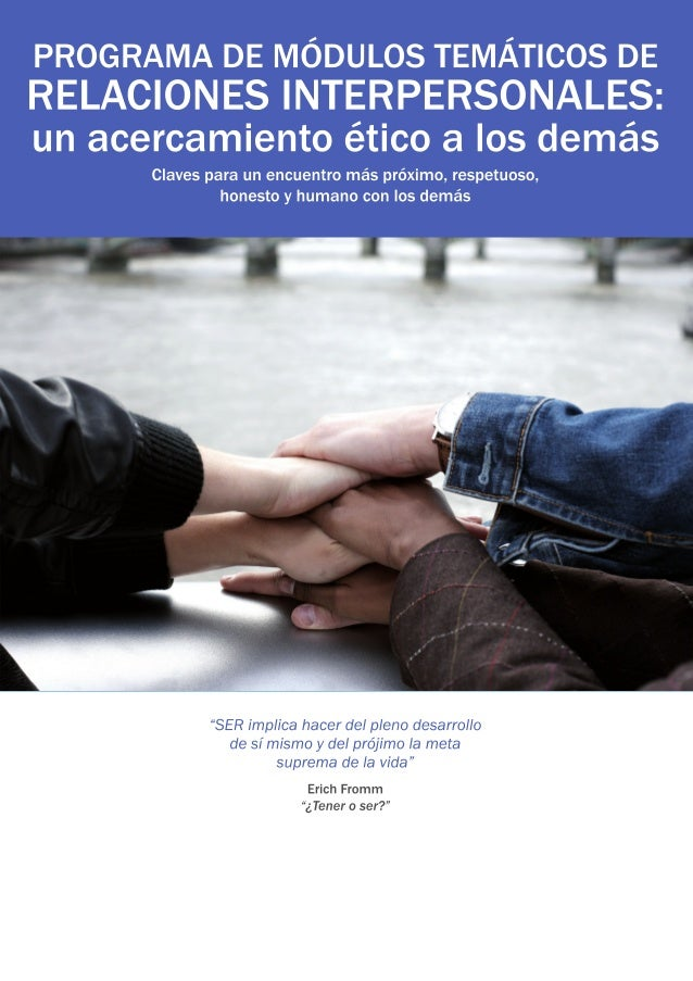 PROGRAMA DE MÓDULOS TEMÁTICOS DE  RELACIONES INTERPERSONALES:  un acercamiento ético a los demás  Claves para un encuentro...