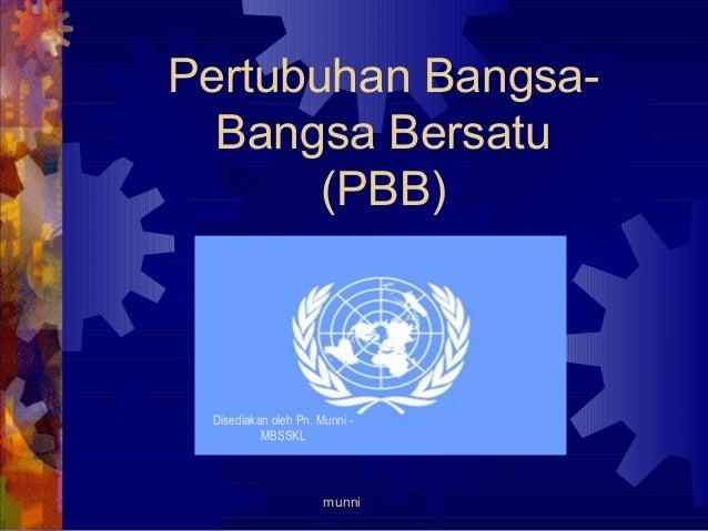 Pertubuhan Bangsa- Bangsa Bersatu (PBB) Disediakan oleh Pn. Munni - MBSSKL munni