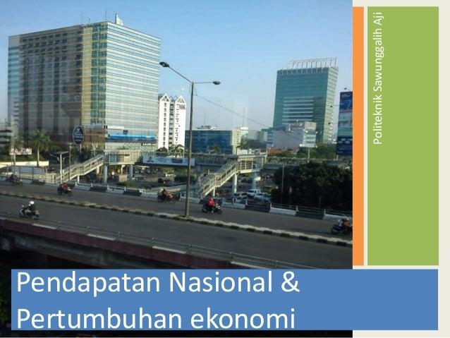Politeknik Sawunggalih Aji  Pendapatan Nasional & Pertumbuhan ekonomi