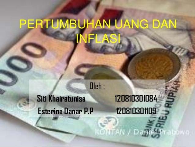 PERTUMBUHAN UANG DANINFLASIOleh :Siti Khairatunisa 120810301084Esterina Danar P.P 120810301109