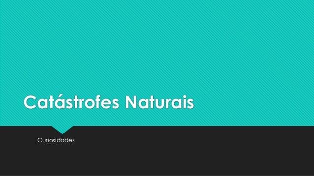 Catástrofes Naturais Curiosidades