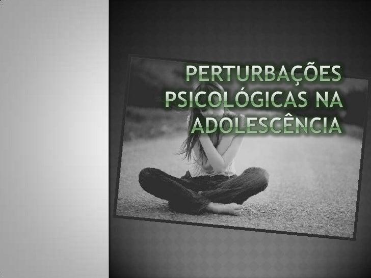 Perturbações psicológicas na Adolescência<br />