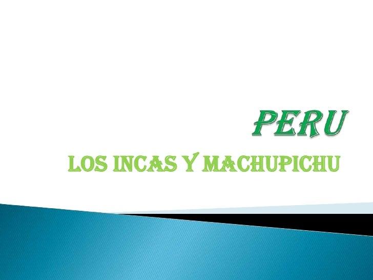 PERU<br />Los Incas y MACHUPICHU<br />