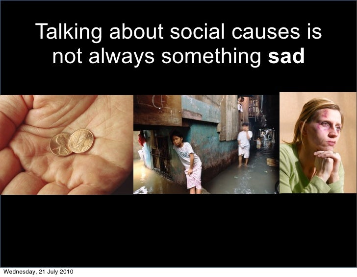 Talking about social causes is            not always something sad     Wednesday, 21 July 2010