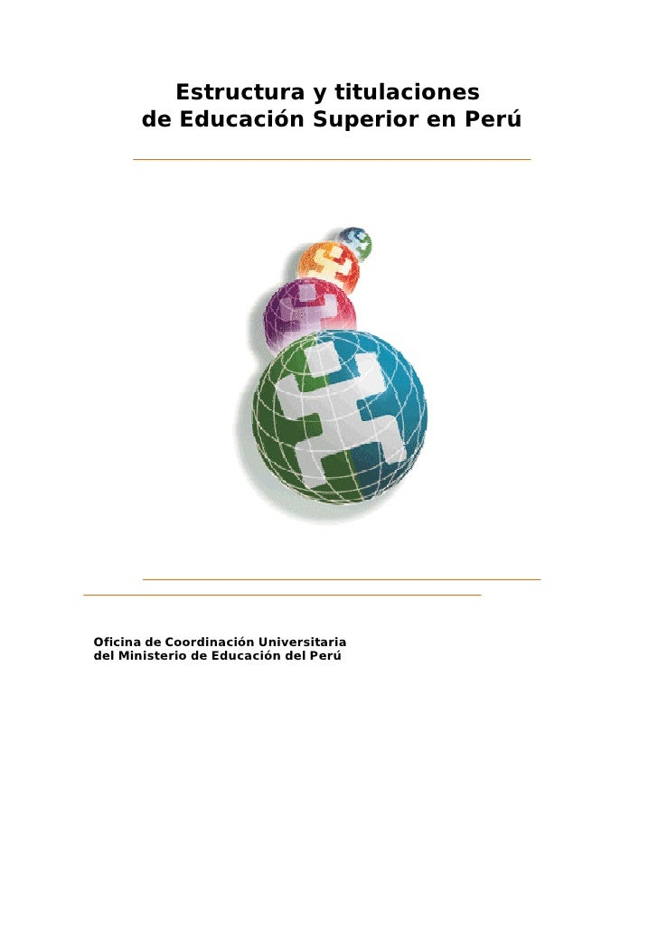 Estructura y titulaciones       de Educación Superior en PerúOficina de Coordinación Universitariadel Ministerio de Educac...