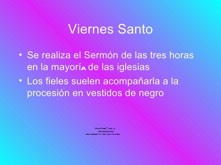 Viernes Santo• Se realiza el Sermón de las tres horas  en la mayoría de las iglesias• Los fieles suelen acompañarla a la  ...