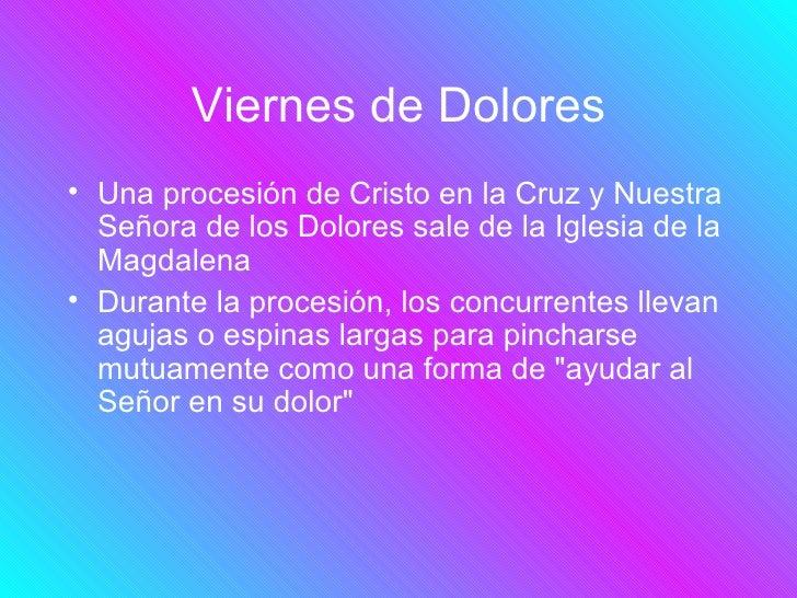 Viernes de Dolores• Una procesión de Cristo en la Cruz y Nuestra  Señora de los Dolores sale de la Iglesia de la  Magdalen...
