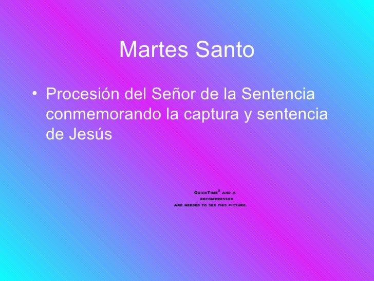 Martes Santo• Procesión del Señor de la Sentencia  conmemorando la captura y sentencia  de Jesús                         Q...