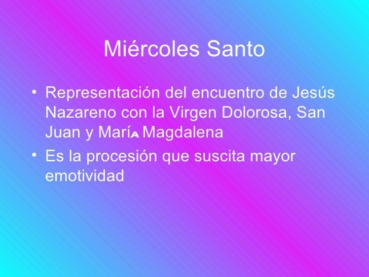 Miércoles Santo• Representación del encuentro de Jesús  Nazareno con la Virgen Dolorosa, San  Juan y María Magdalena• Es l...