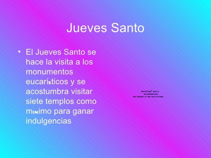Jueves Santo• El Jueves Santo se  hace la visita a los  monumentos  eucarísticos y se  acostumbra visitar             Quic...
