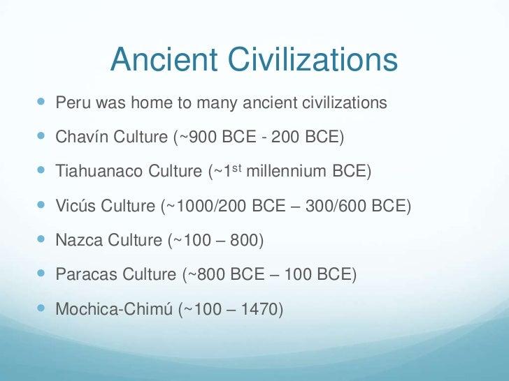 Ancient Civilizations Peru was home to many ancient civilizations Chavín Culture (~900 BCE - 200 BCE) Tiahuanaco Cultur...