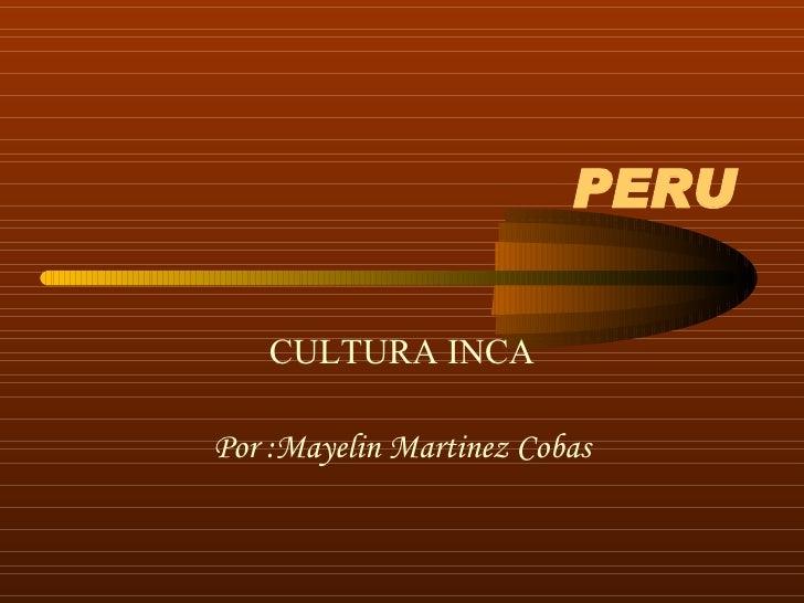 PERU CULTURA INCA Por :Mayelin Martinez Cobas