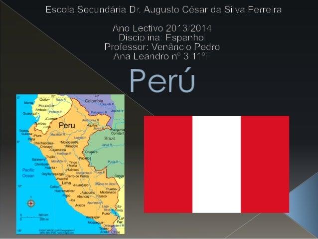  Capital: Lima  Presidente: Ollanta Humala  Idioma oficial: Língua castelhana y el Español  Población total : 30 475 1...
