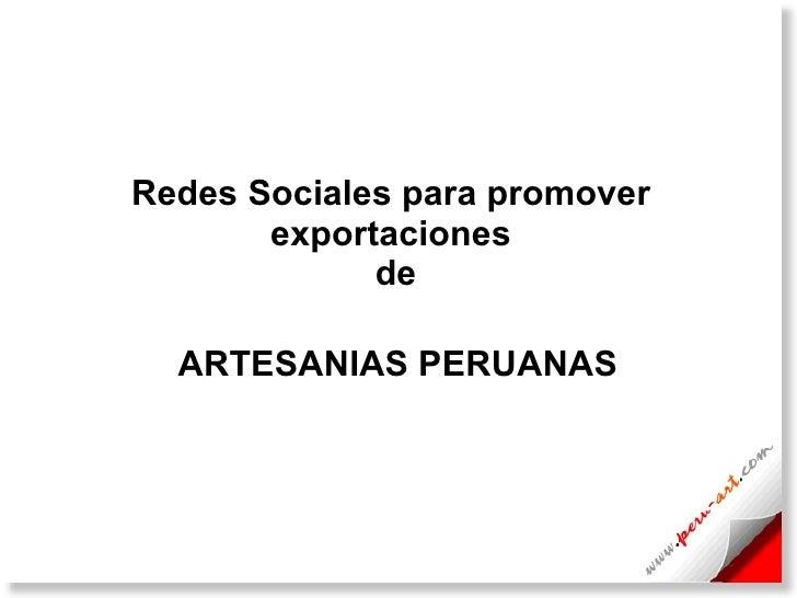 Redes Sociales para promover exportaciones  de   ARTESANIAS PERUANAS