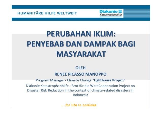 PERUBAHAN  IKLIM:  PENYEBAB  DAN  DAMPAK  BAGI  MASYARAKAT  OLEH  RENEE  PICASSO  MANOPPO  Program  Manager  -‐  Climate ...