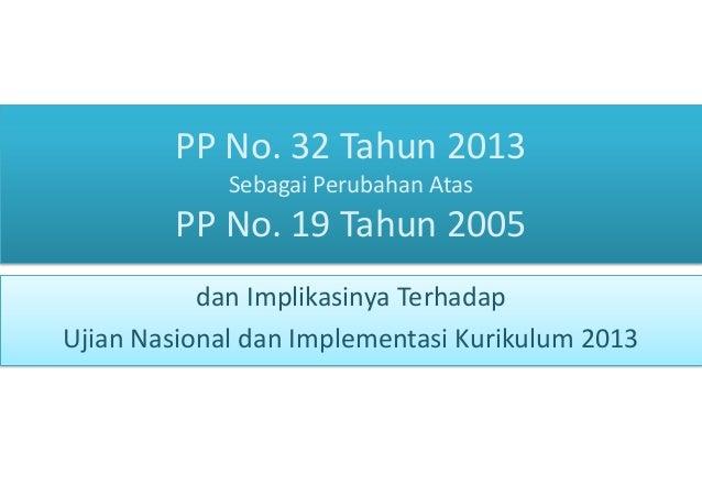 PP No. 32 Tahun 2013 Sebagai Perubahan Atas  PP No. 19 Tahun 2005 dan Implikasinya Terhadap Ujian Nasional dan Implementas...